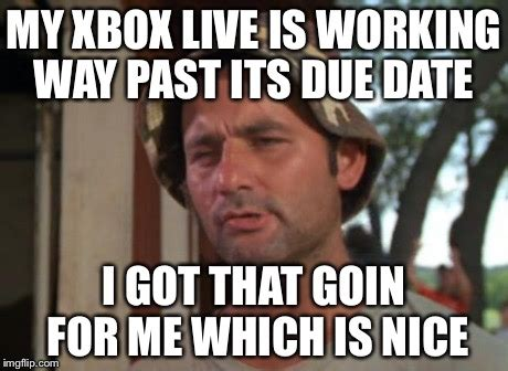 Due Date Meme - so i got that goin for me which is nice meme imgflip