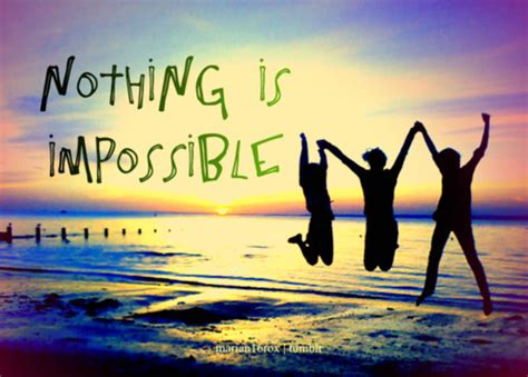 Images Of Nothing Nothing Is Impossible Quotes Quotesgram