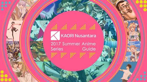 Your Summer 2017 New Anime Guide Kaori Nusantara Anime Preview Guide Summer 2017 The