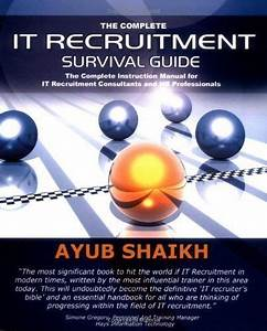 The Complete It Recruitment Survival Guide By Ayub Shaikh