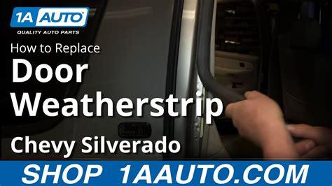 How To Replace Door Weatherstrip Seal 99-06 Chevy