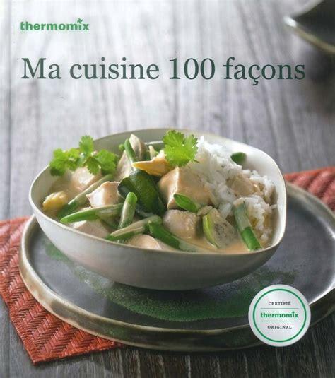 ma cuisine thermomix livre de recettes quot ma cuisine 100 façons quot tm31 vorwerk