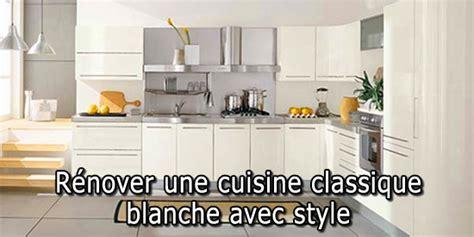 cuisine classique blanche rénover une cuisine classique blanche avec style