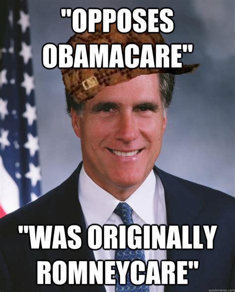Obamacare Meme - quot opposes obamacare quot quot was originally romneycare quot scumbag romney quickmeme