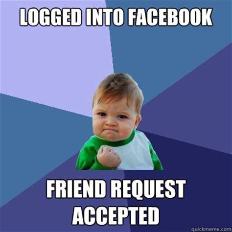 Friend Request Meme - logged into facebook friend request accepted success kid quickmeme