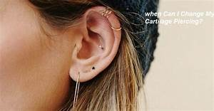 When Can I Change My Cartilage Piercing To A Hoop  Helix