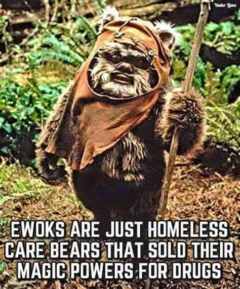 Ewoks Meme - ewoks are homeless carebears memes at random pinterest
