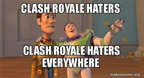 Clash Royale Memes - clash royale haters clash royale haters everywhere buzz and woody toy story meme make a meme