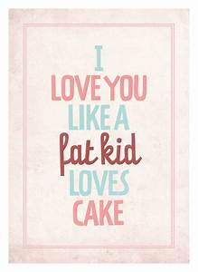 I Love You Like A Fat Kid Loves Cake, Love Wall Decor ...