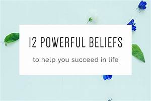 12 Powerful Beliefs To Help You Succeed In Life - Elyse ...