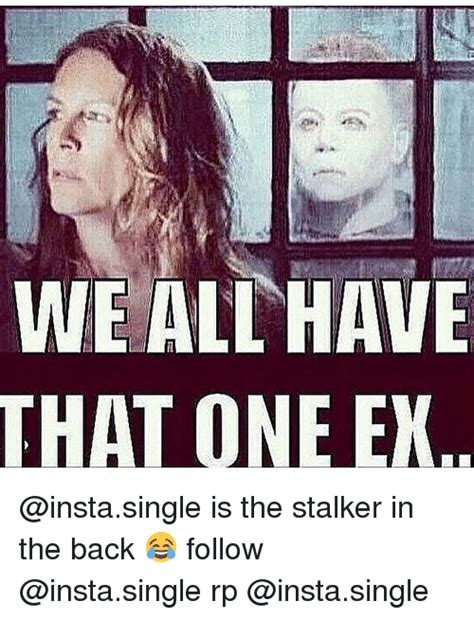 Stalker Ex Girlfriend Meme - we all have that one ex is the stalker in the back follow rp ex s meme on sizzle
