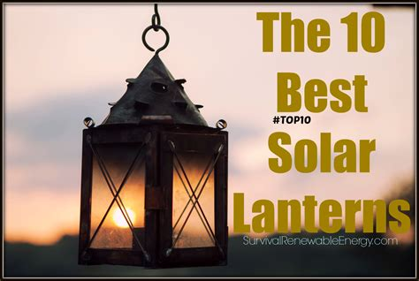 solar powered decorative lanterns the 10 best solar lanterns for cing home sre