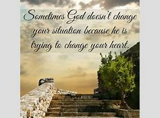 Sometimes God doesn't change your situation because He is