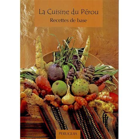 livre de recette cuisine livre de cuisine péruvienne en