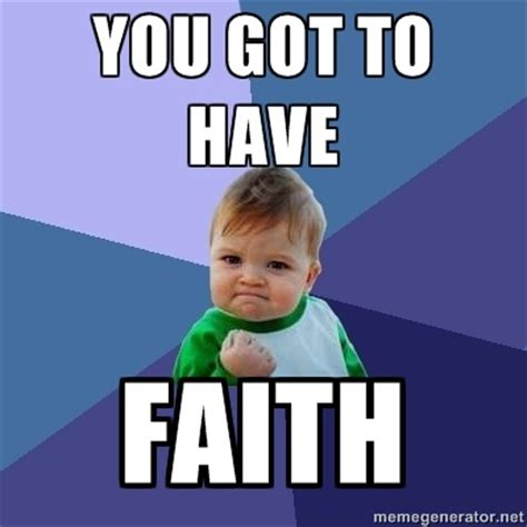 Faith Meme - success kid you got to have faith gotta have faith pinterest
