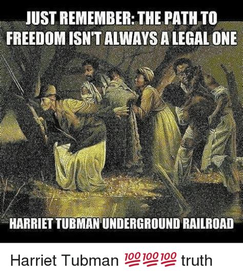JUST REMEMBER THE PATH TO FREEDOM ISN'T ALWAYS a LEGAL ONE ...
