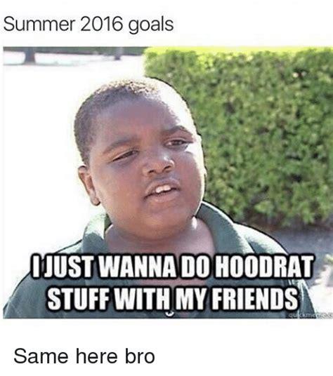 Hood Rat Meme - summer 2016 goals ijustwanna do hood rat stuff with my friends same here bro friends meme on
