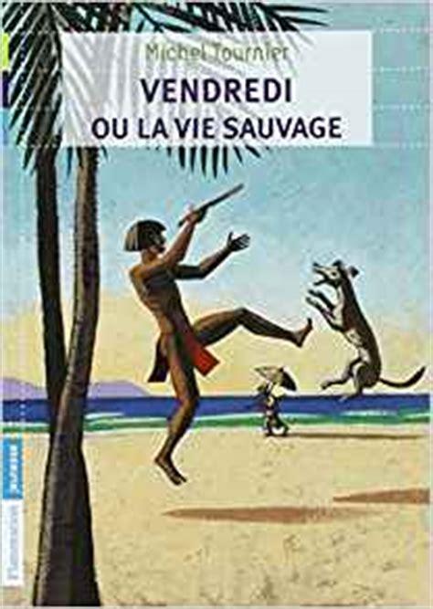 vendredi ou la vie sauvage amazon co uk michel tournier