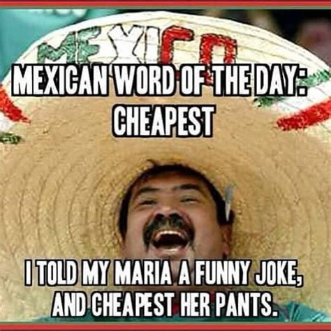 Funny Memes Mexican - 98 best juan s mexican word of the day images on pinterest friends funny sarcasm and funny signs