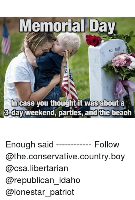 Memorial Day Weekend Meme - memorial day 60 965 in case you thought it was about a 3 day weekend parties andthe beach enough