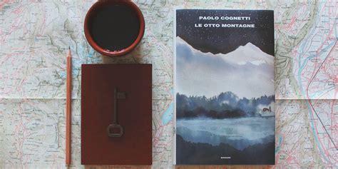 Esszimmer Le Otto by Quot Le Otto Montagne Quot Il Nuovo Romanzo Di Paolo Cognetti