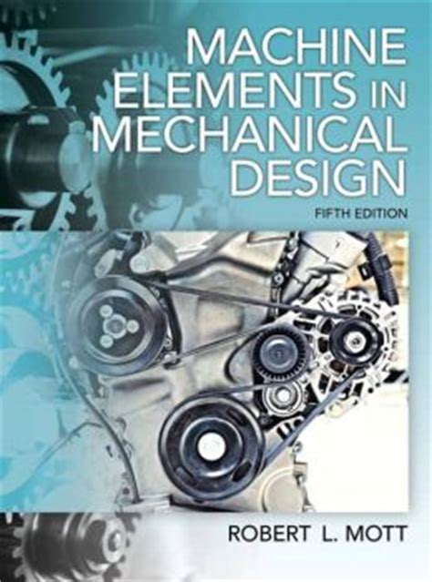 machine elements in mechanical design machine elements in mechanical design edition 5 by