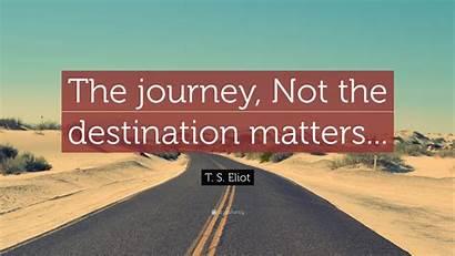 Destination Journey Matters Quote Wide Eliot Eat