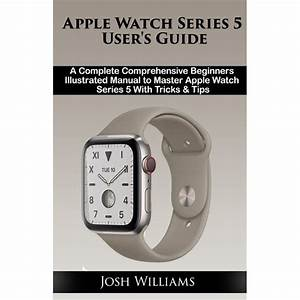 Apple Watch Series 5 User U0026 39 S Guide  A Complete