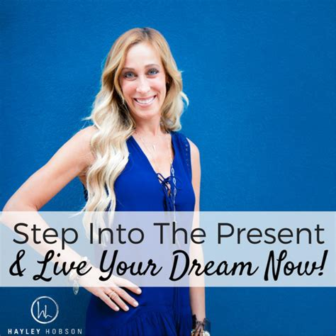 Step Into The Present And Live Your Dream Now
