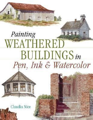 painting weathered buildings   ink watercolor  claudia nice