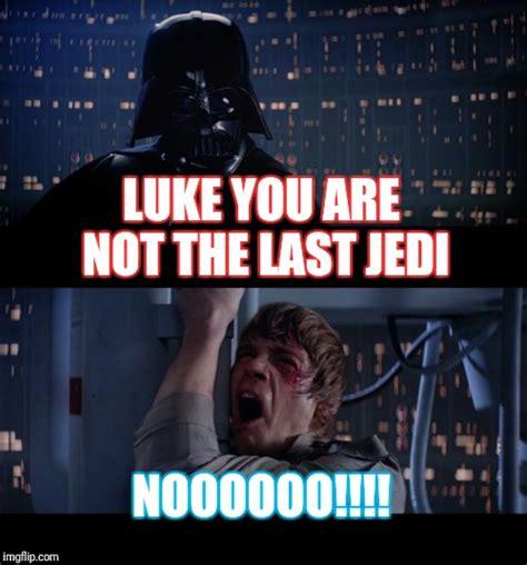 Star Wars The Last Jedi Memes - star wars no viral memes imgflip