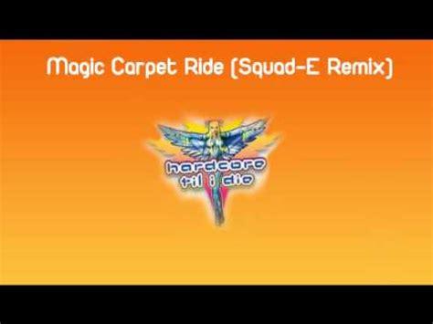 Magic Carpet Ride Squad E Remix Youtube