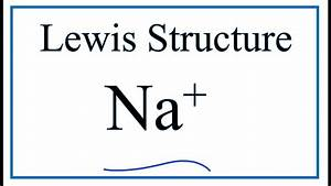 How To Draw The Lewis Dot Structure For Na   Sodium Ion