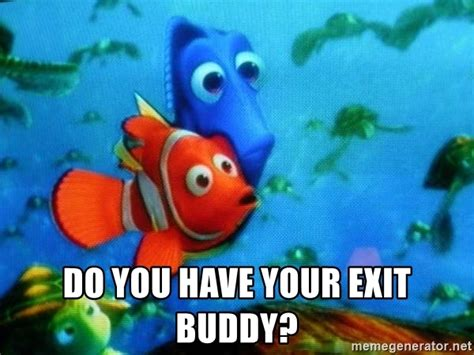 Do You Have Your Exit Buddy?  Exit Buddy  Meme Generator