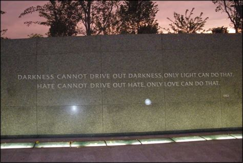 what does light to do with darkness martin luther king jr memorial quote darkness cannot