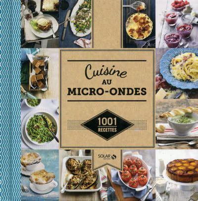 livre de cuisine au micro onde livre cuisine au micro ondes 1001 recettes collectif solar 1 001 recettes 9782263067525