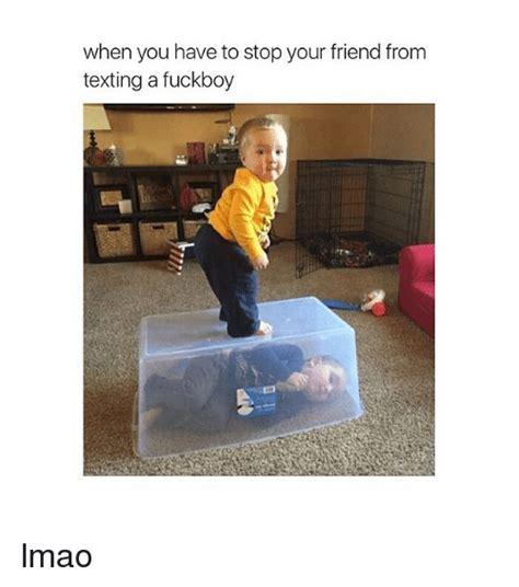 Fuckboy Memes - when you have to stop your friend from texting a fuckboy lmao friends meme on me me