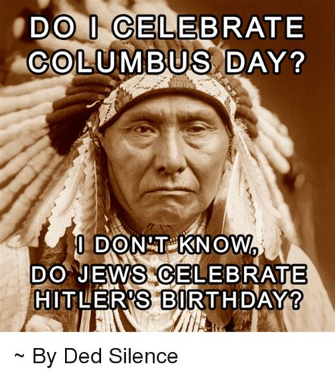 Columbus Day Memes - 25 best memes about hitler birthday hitler birthday memes