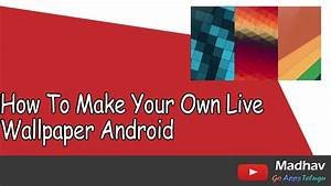 How To Make Your Own Live Wallpaper Android