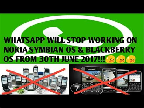 whatsapp will stop working on nokia symbian os blackberry os from 30th june 2017
