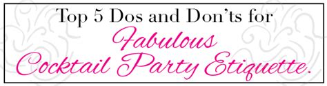 Top 5 Dos And Don'ts For Fabulous Cocktail Party Etiquette