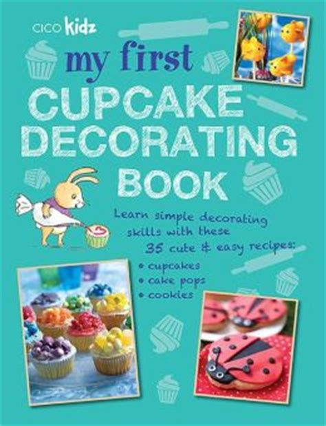cake decorating books barnes and noble my cupcake decorating book 35 recipes for