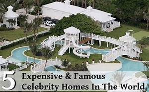 Top 5 Most Expensive And Famous Celebrity Homes In The ...
