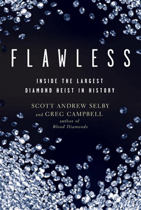 flawless   largest diamond heist  history  scott andrew selby