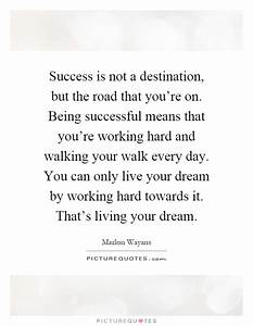 Success is not a destination, but the road that you're on ...