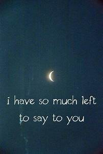 I have so much left to say to you   Best Break Up Quotes ...