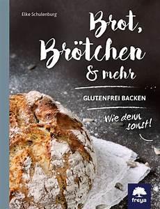 Brot Backen Glutenfrei : brot br tchen mehr glutenfrei backen wie denn sonst j k fischer verlag shop ~ Frokenaadalensverden.com Haus und Dekorationen