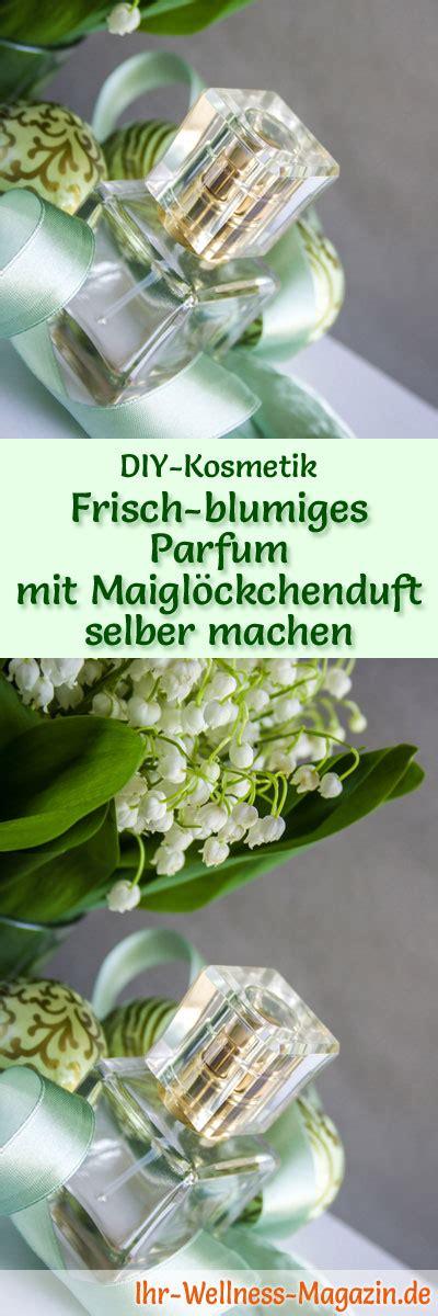 Parfum Mit Maiglöckchenduft by Parfum Rezept Frisch Blumiges Parfum Mit Maigl 246 Ckchenduft