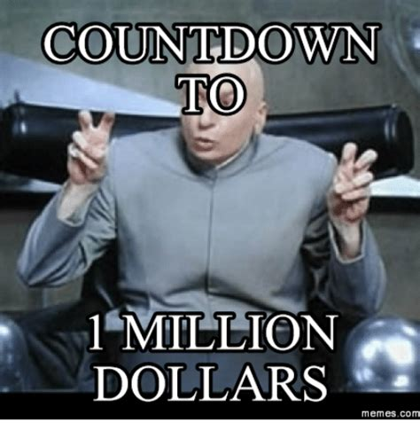 One Million Dollars Meme - christmas meme countdown to halloween 31 days elections 39 days thanksgiving 55 days christmas