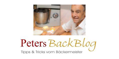 Peters Backblog  Tipps & Tricks Vom Bäckermeister